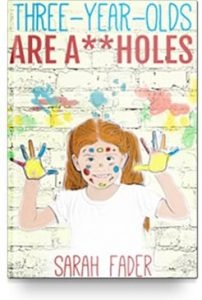 Three-Year-Olds Are A**holes by - Sarah Fader $3.99